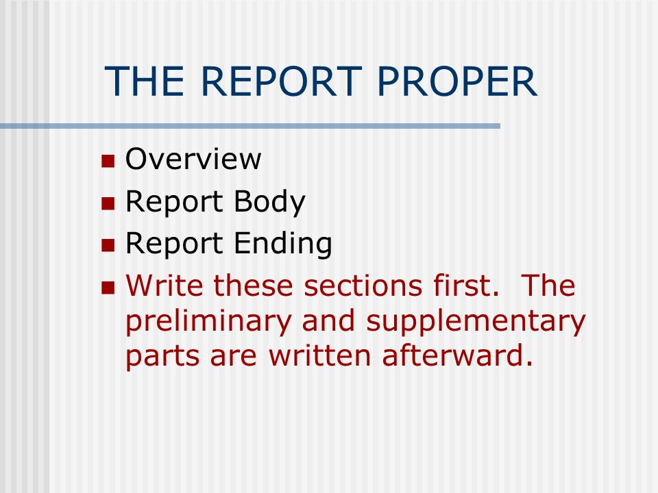 THE REPORT PROPER Overview Report Body Report Ending