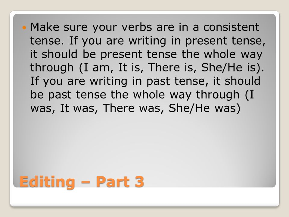 Make sure your verbs are in a consistent tense