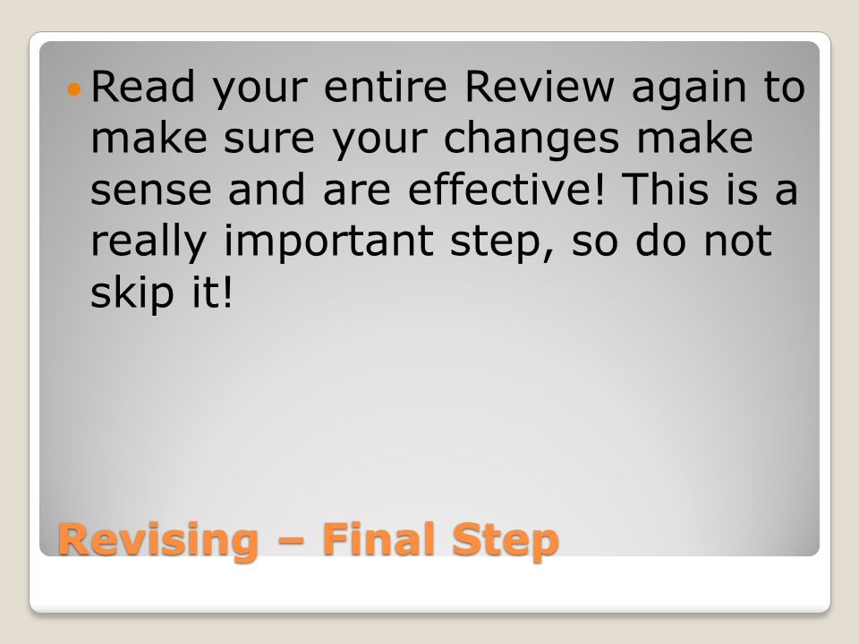 Read your entire Review again to make sure your changes make sense and are effective! This is a really important step, so do not skip it!