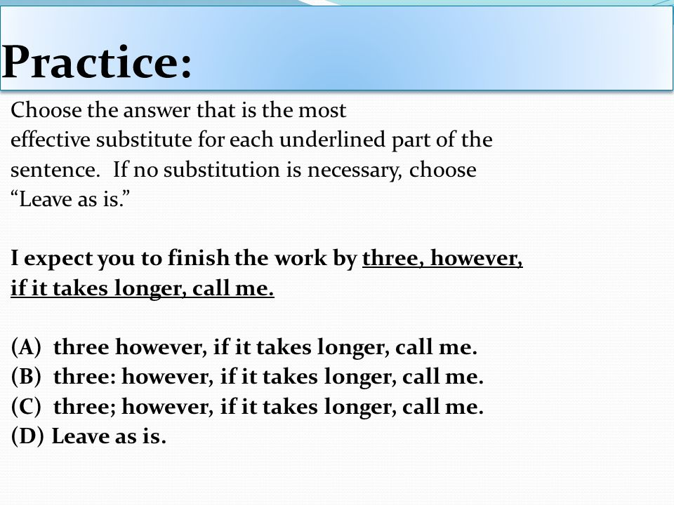 Practice: Choose the answer that is the most