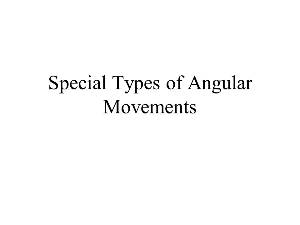 Special Types of Angular Movements
