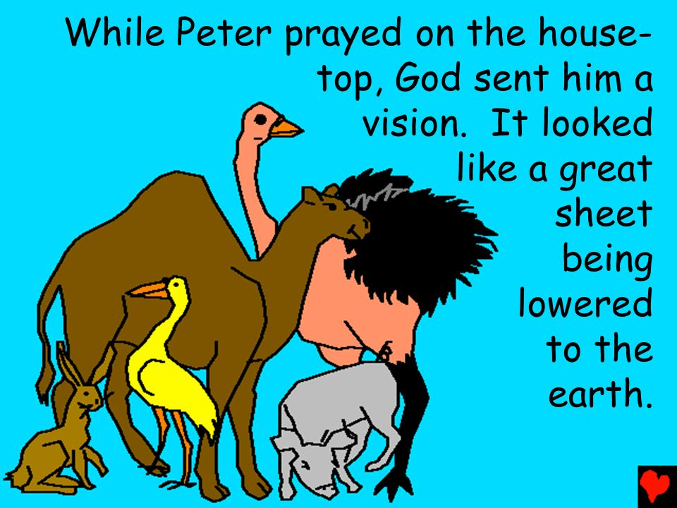While Peter prayed on the house-top, God sent him a