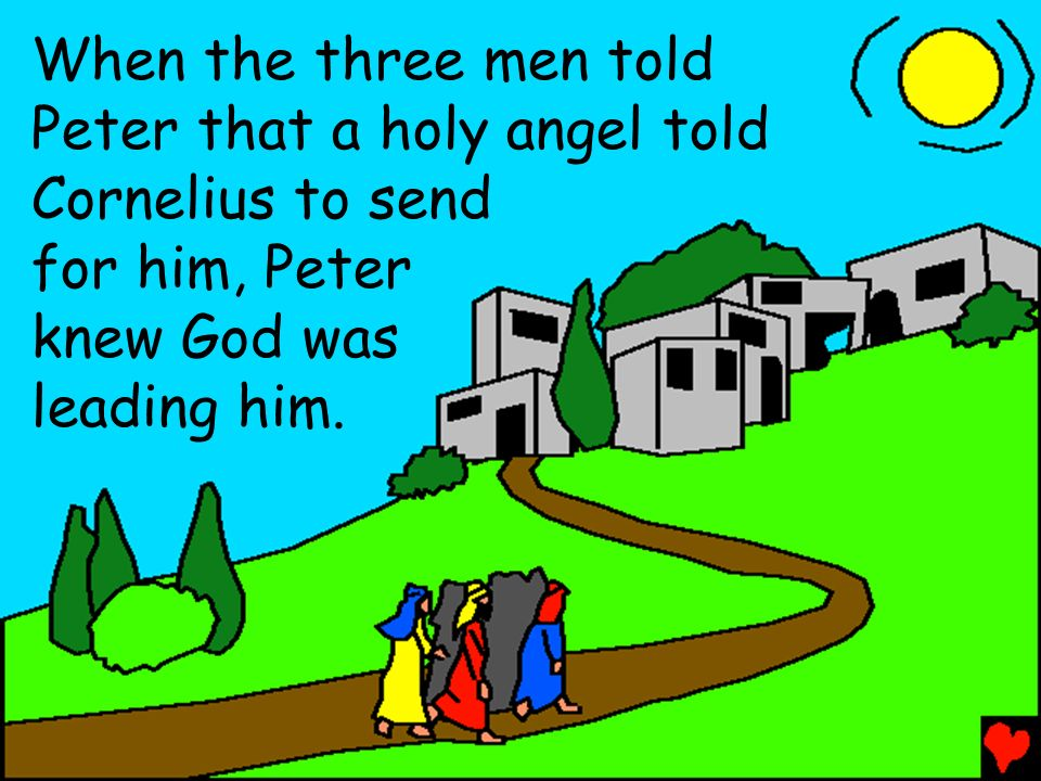 When the three men told Peter that a holy angel told Cornelius to send. for him, Peter. knew God was.