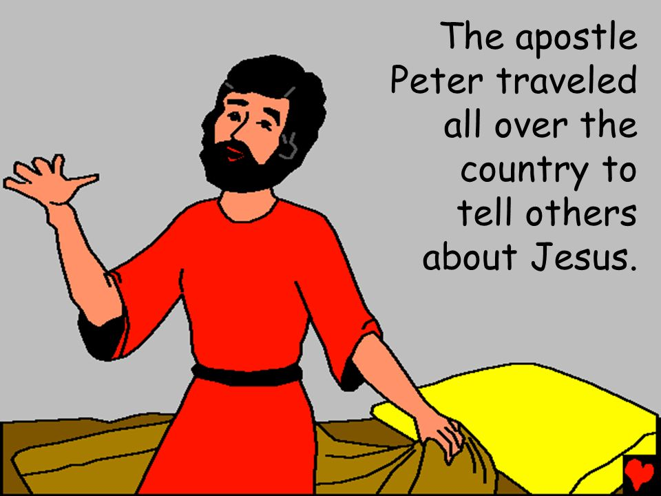 The apostle Peter traveled all over the country to tell others about Jesus.