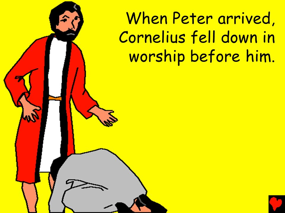When Peter arrived, Cornelius fell down in worship before him.