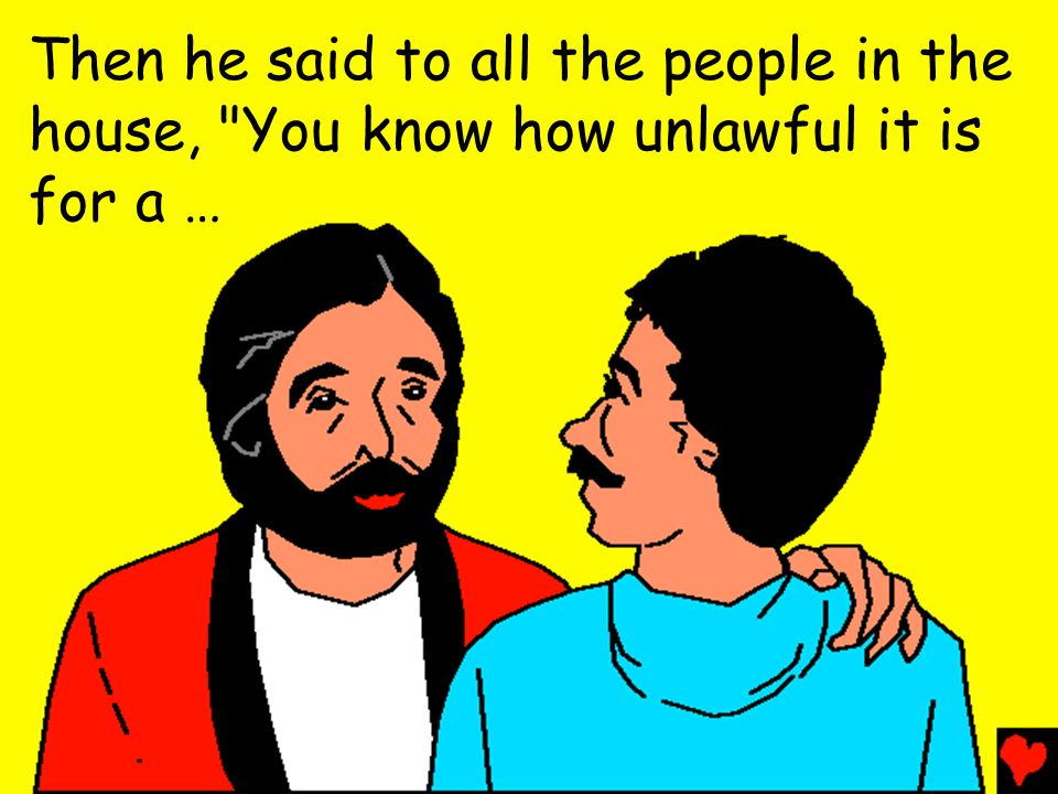 Then he said to all the people in the house, You know how unlawful it is for a …