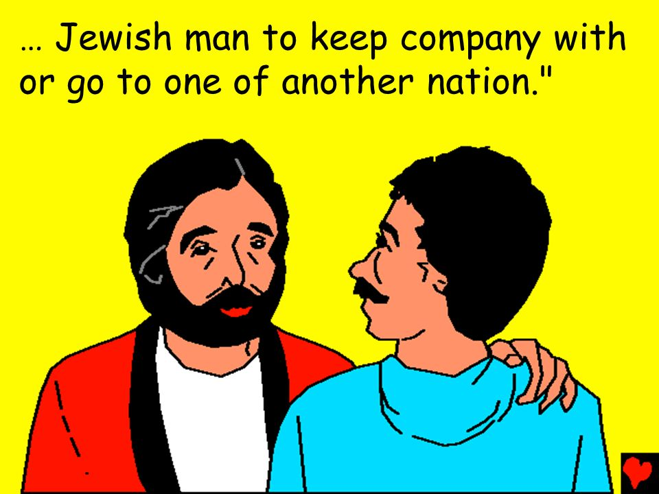 … Jewish man to keep company with or go to one of another nation.