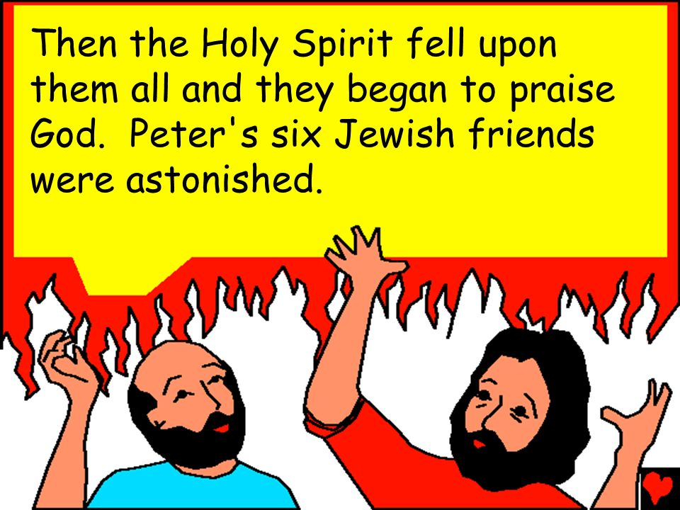Then the Holy Spirit fell upon them all and they began to praise God