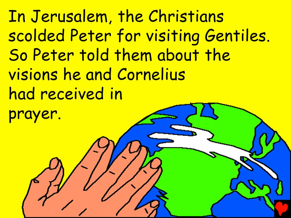 In Jerusalem, the Christians scolded Peter for visiting Gentiles