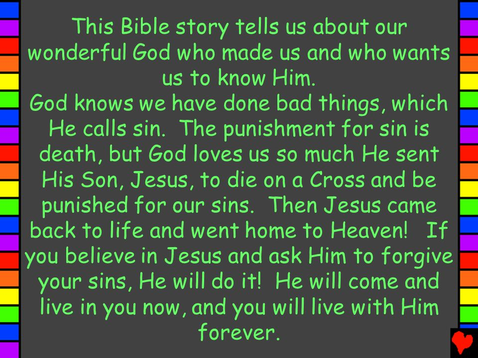 This Bible story tells us about our wonderful God who made us and who wants us to know Him.