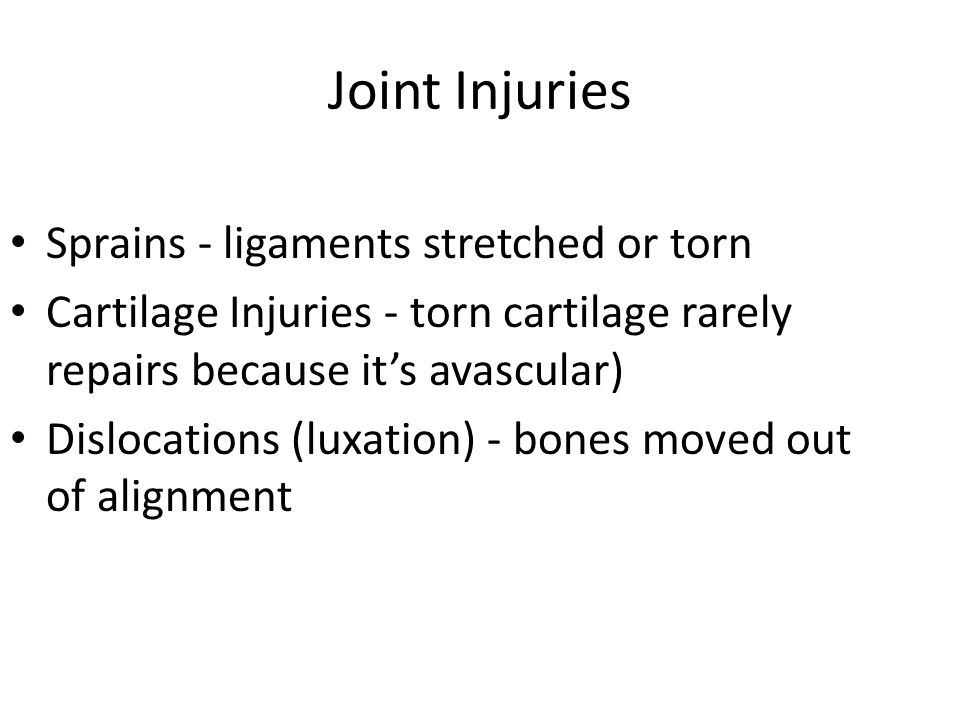Joint Injuries Sprains - ligaments stretched or torn