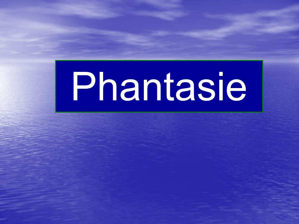 Phantasie imagination