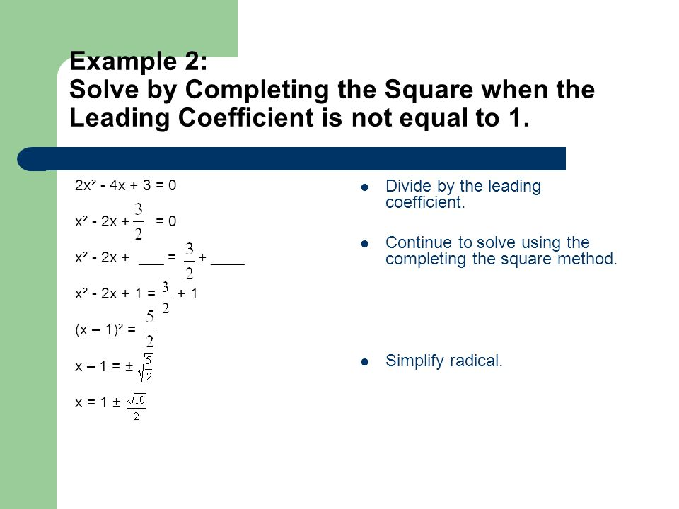 Example 2: Solve by Completing the Square when the Leading Coefficient is not equal to 1.