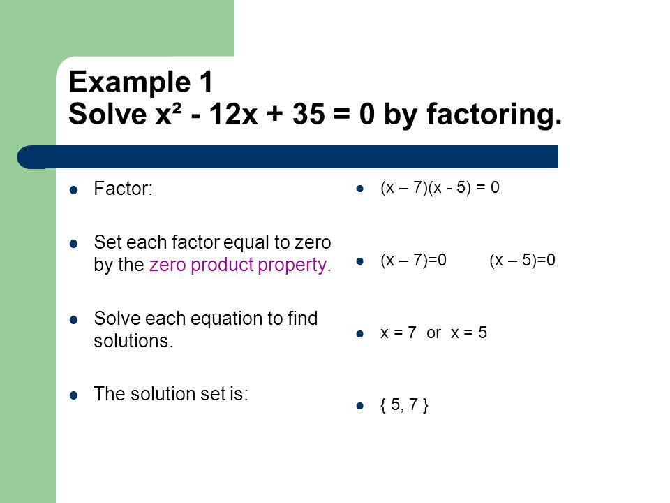 Example 1 Solve x² - 12x + 35 = 0 by factoring.