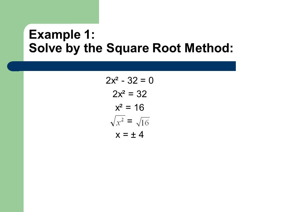 Example 1: Solve by the Square Root Method: