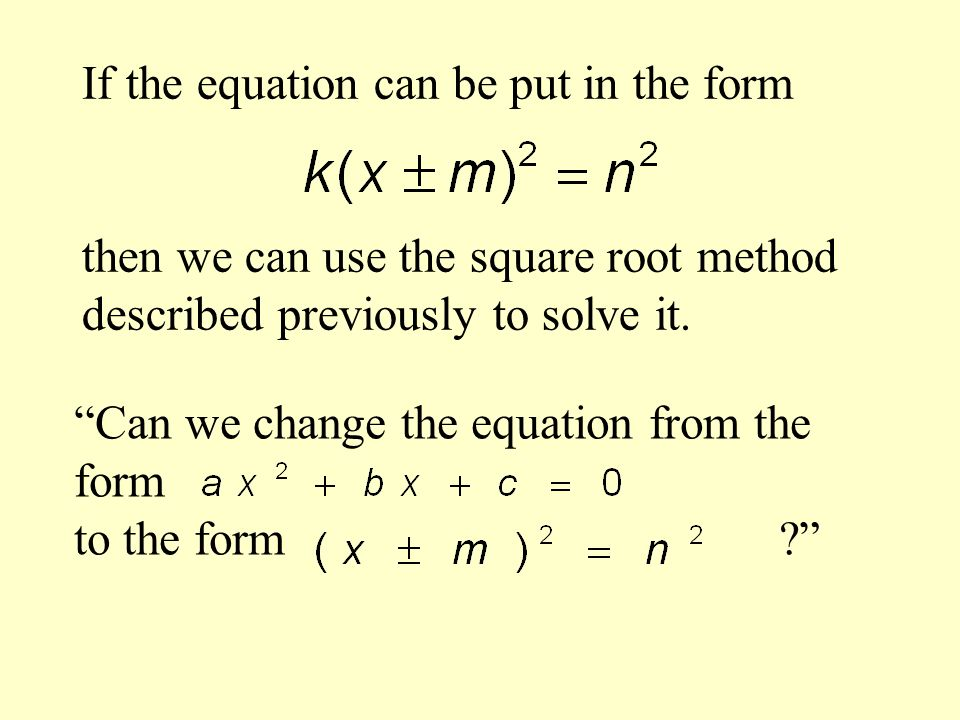 If the equation can be put in the form then we can use the square root method described previously to solve it.