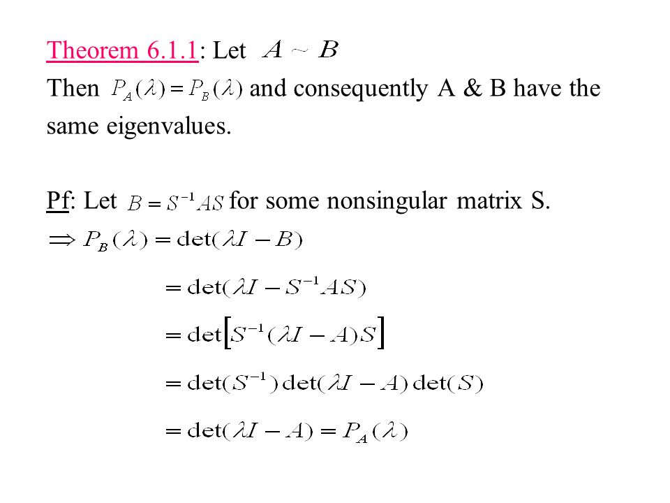 Theorem 6.1.1: Let Then and consequently A & B have the. same eigenvalues.