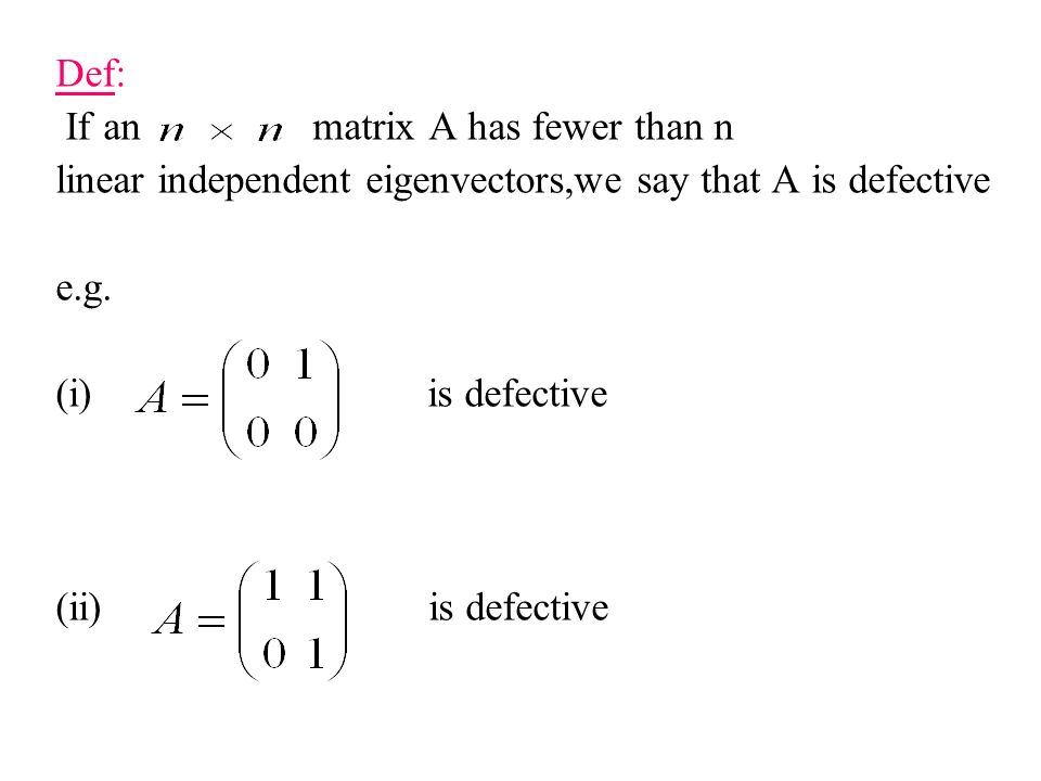 Def: If an matrix A has fewer than n. linear independent eigenvectors,we say that A is defective.