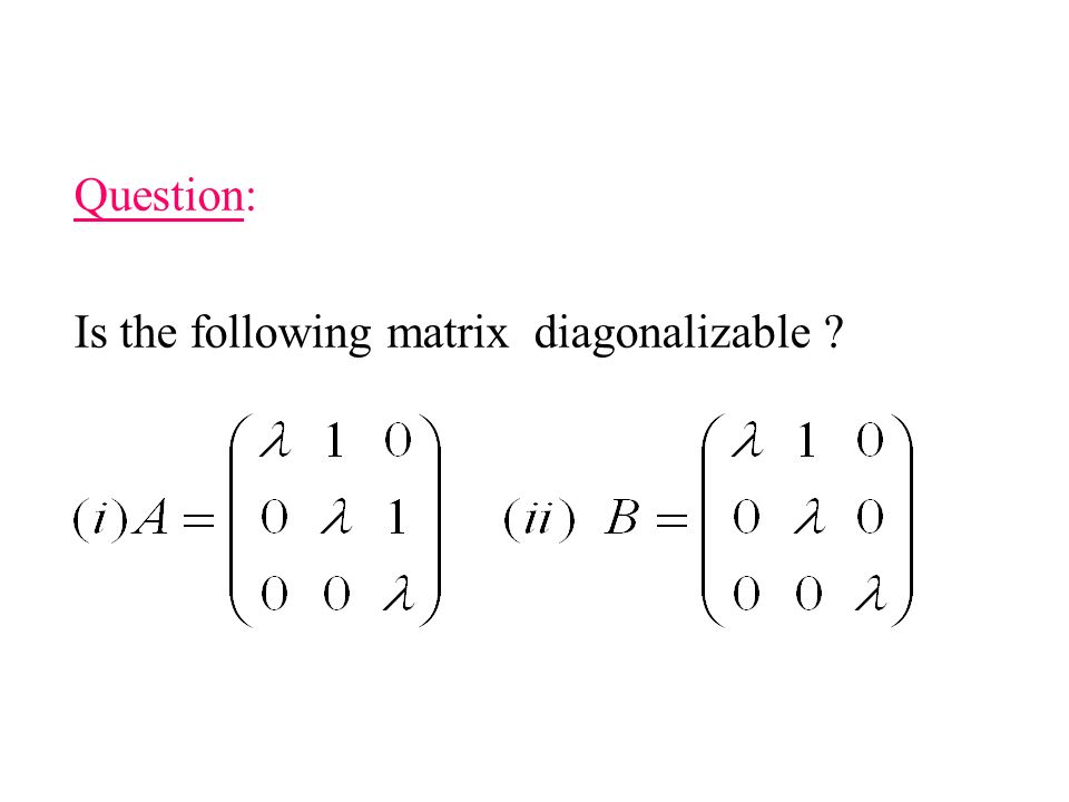 Question: Is the following matrix diagonalizable