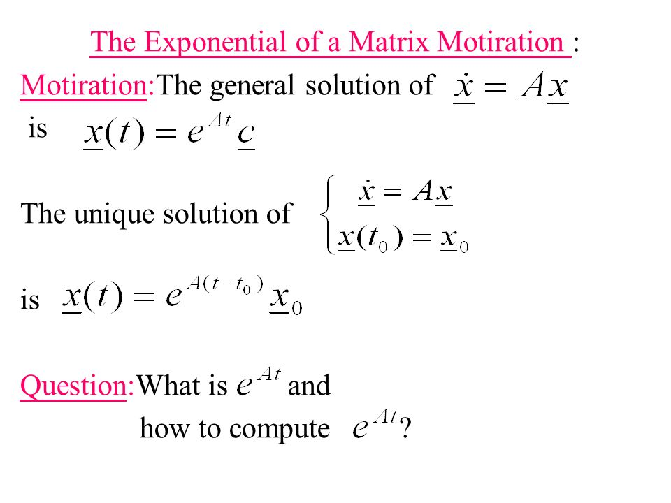 The Exponential of a Matrix Motiration :