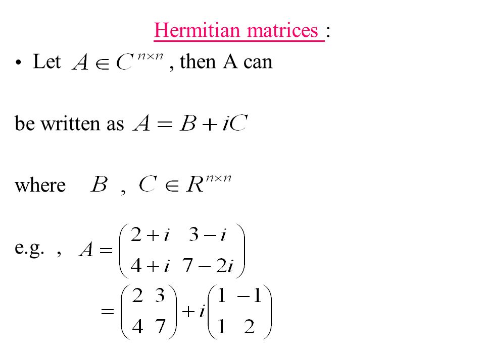 Hermitian matrices : Let , then A can be written as where e.g. ,