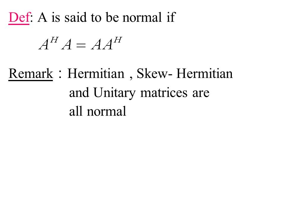 Def: A is said to be normal if