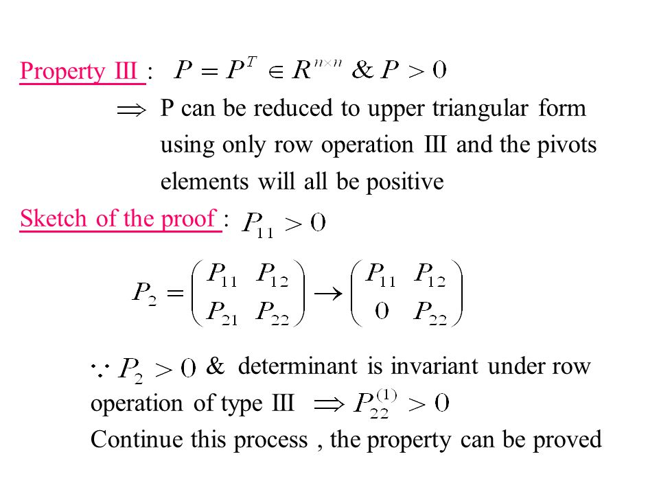 Property III : P can be reduced to upper triangular form. using only row operation III and the pivots.