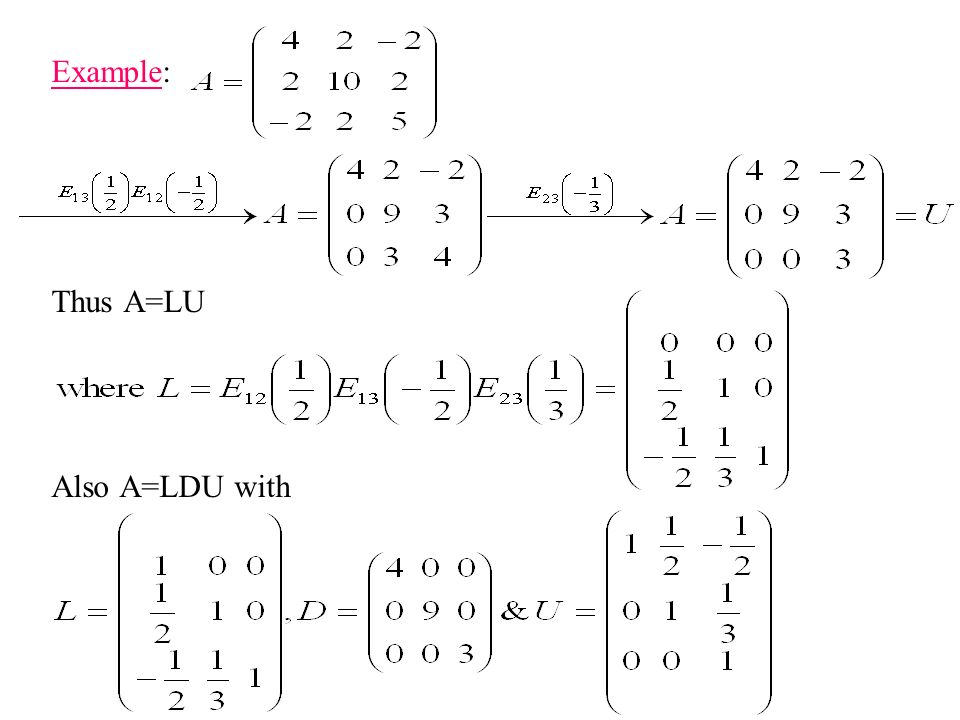 Example: Thus A=LU Also A=LDU with