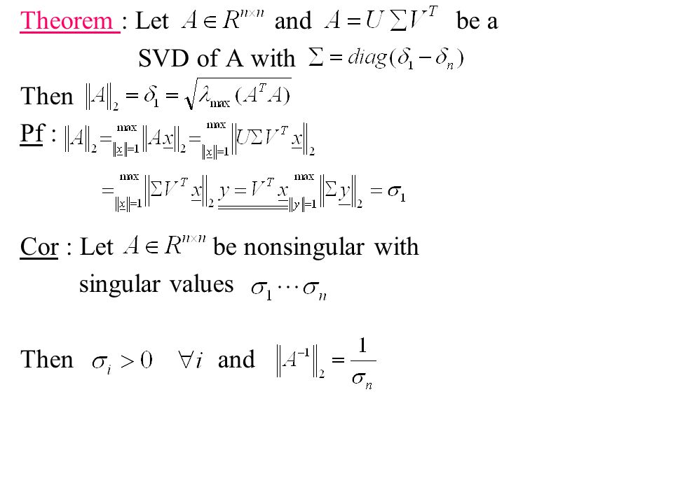 Theorem : Let and be a SVD of A with. Then. Pf : Cor : Let be nonsingular with.