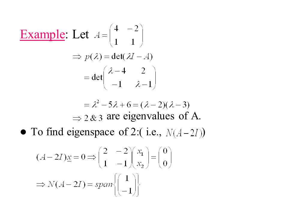 Example: Let are eigenvalues of A. To find eigenspace of 2:( i.e., )