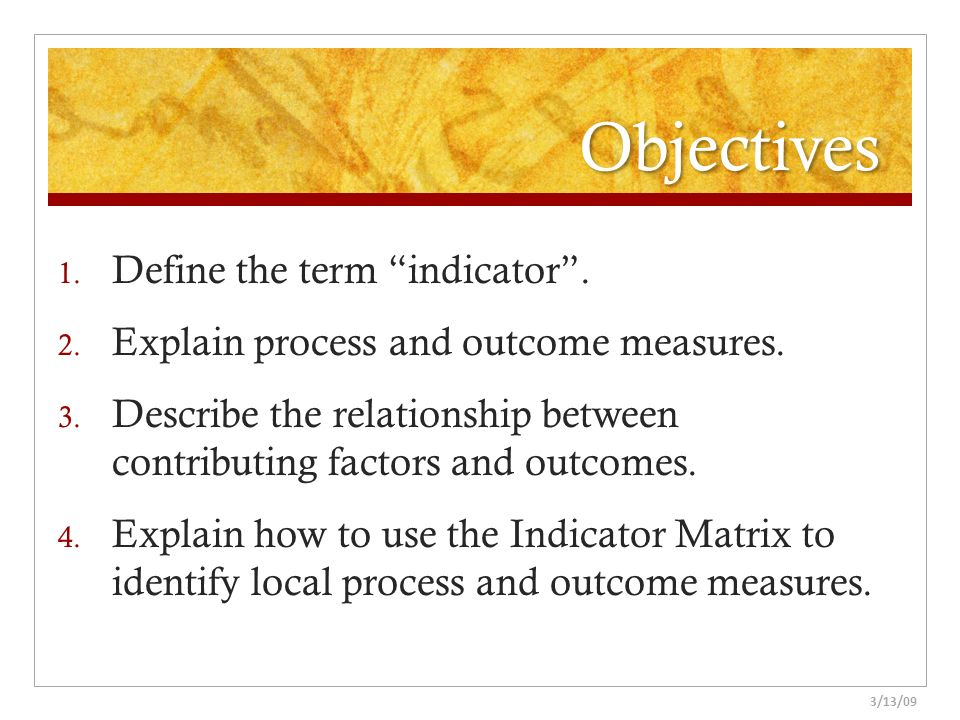 Objectives Define the term indicator .