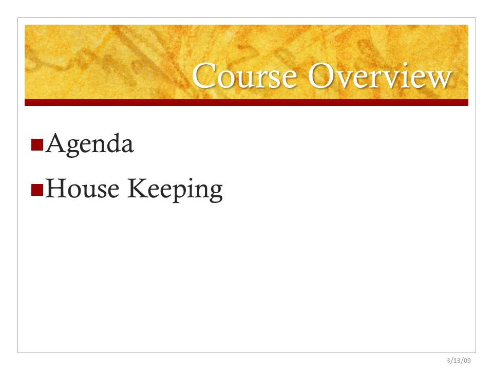 Course Overview Agenda House Keeping Natalie 3/13/09