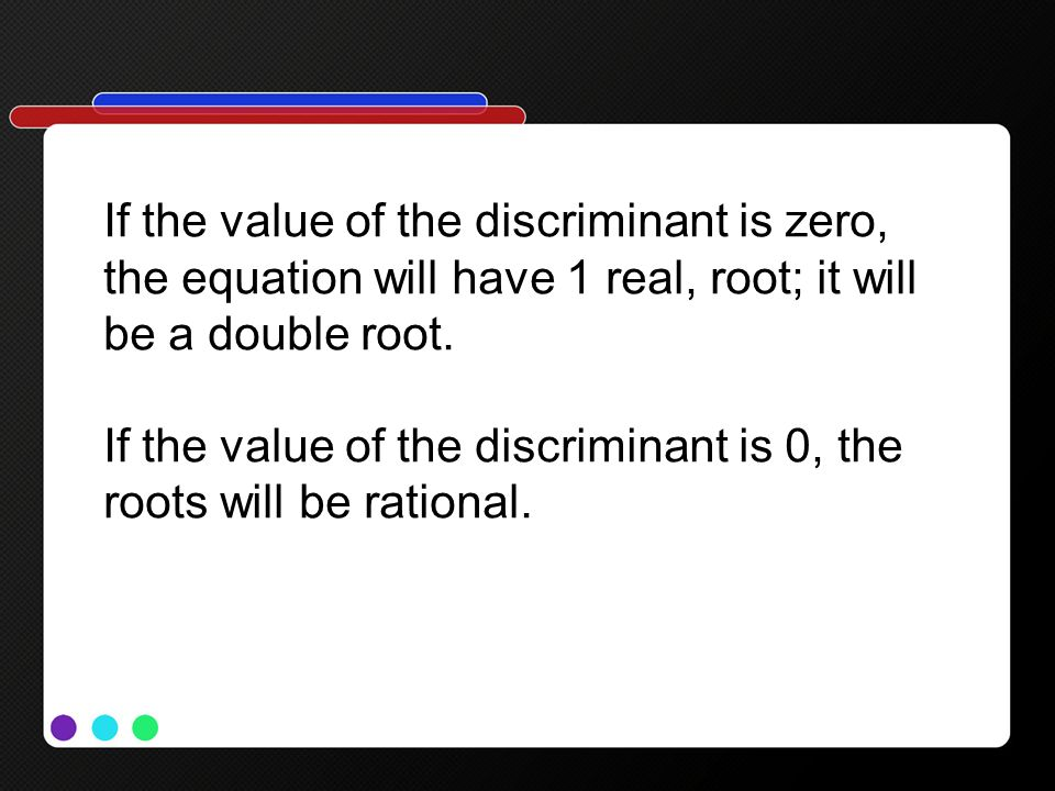 If the value of the discriminant is zero,