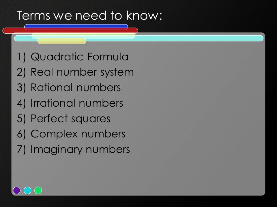 Terms we need to know: Quadratic Formula Real number system
