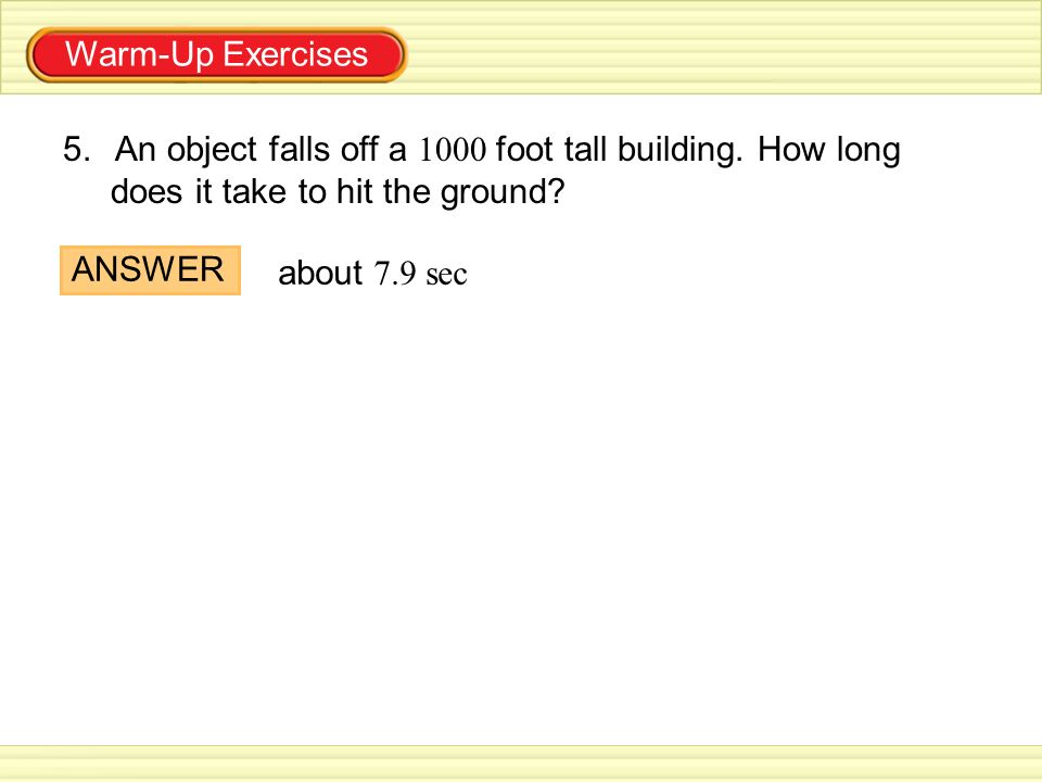 Warm-Up Exercises An object falls off a 1000 foot tall building. How long. does it take to hit the ground