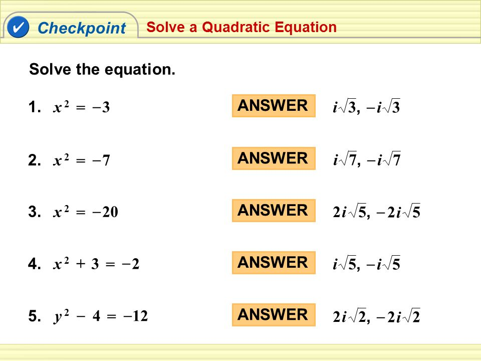 Checkpoint Solve the equation. 1. x 2 = – 3 ANSWER 3, i 3 – 2. = x 2 7