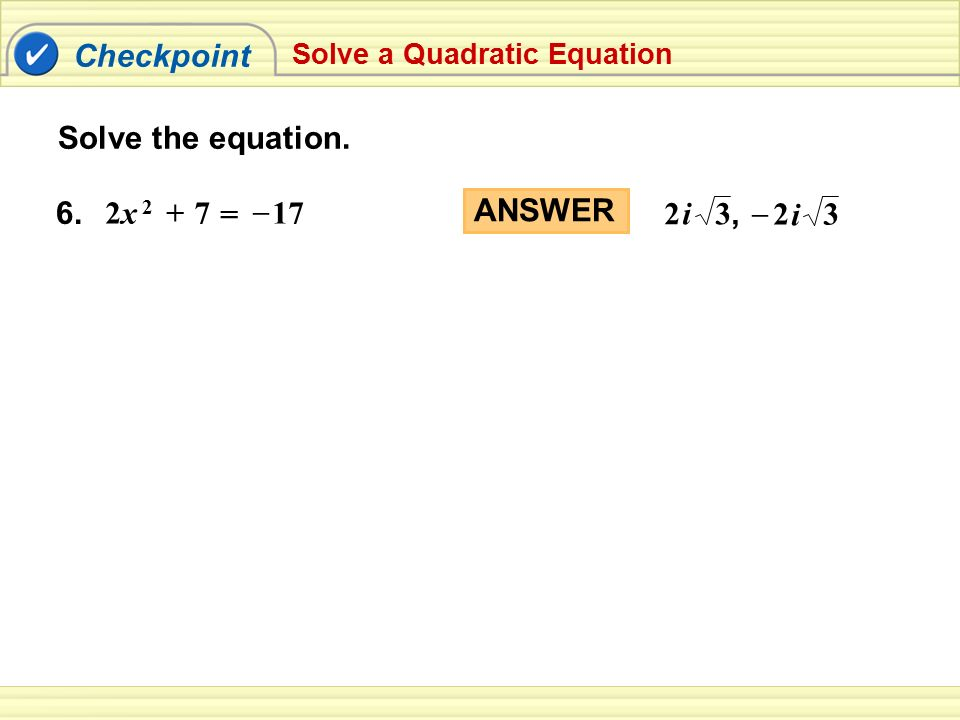 Checkpoint Solve the equation. 6. = 2x – ANSWER 3, 2 3 – i