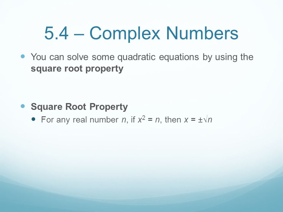 5.4 – Complex Numbers You can solve some quadratic equations by using the square root property. Square Root Property.
