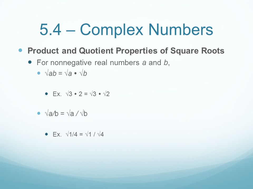 5.4 – Complex Numbers Product and Quotient Properties of Square Roots