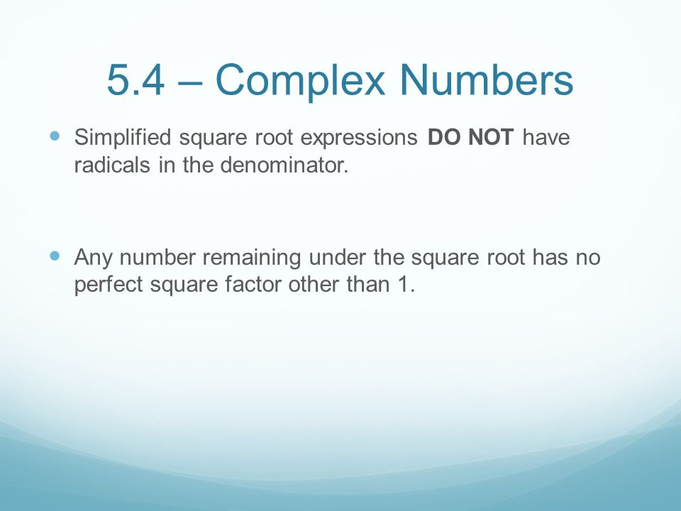 5.4 – Complex Numbers Simplified square root expressions DO NOT have radicals in the denominator.