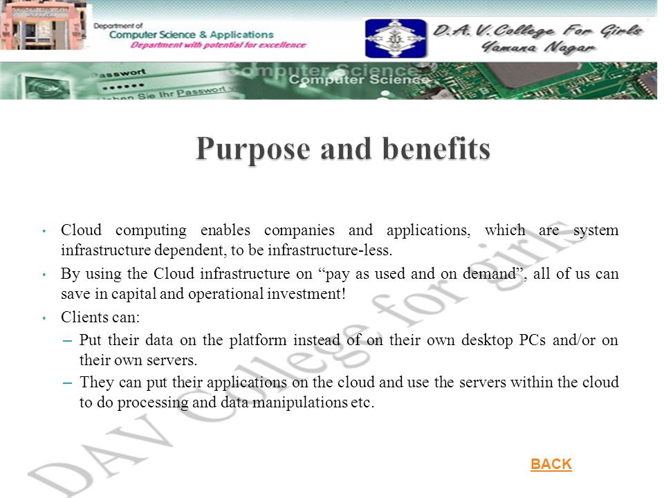 Purpose and benefits Cloud computing enables companies and applications, which are system infrastructure dependent, to be infrastructure-less.