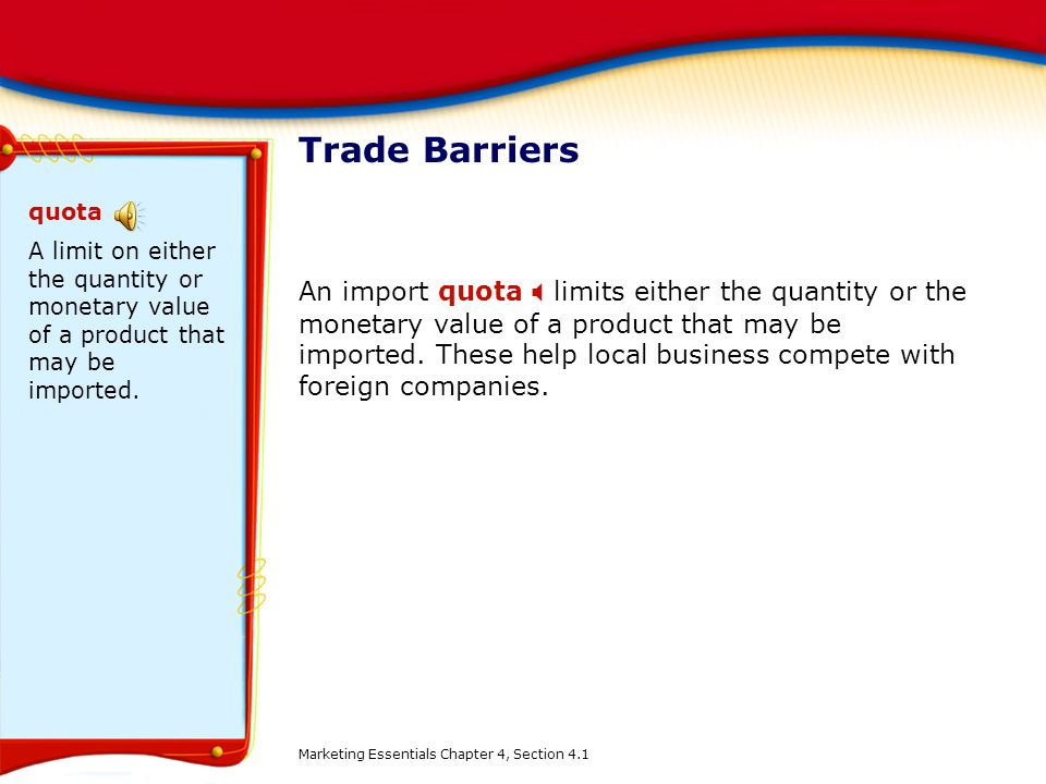 Trade Barriers quota. A limit on either the quantity or monetary value of a product that may be imported.