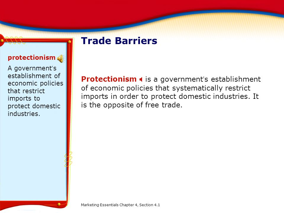 Trade Barriers protectionism. A government's establishment of economic policies that restrict imports to protect domestic industries.