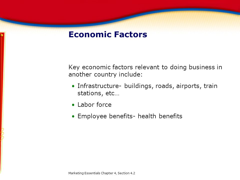 Economic Factors Key economic factors relevant to doing business in another country include: