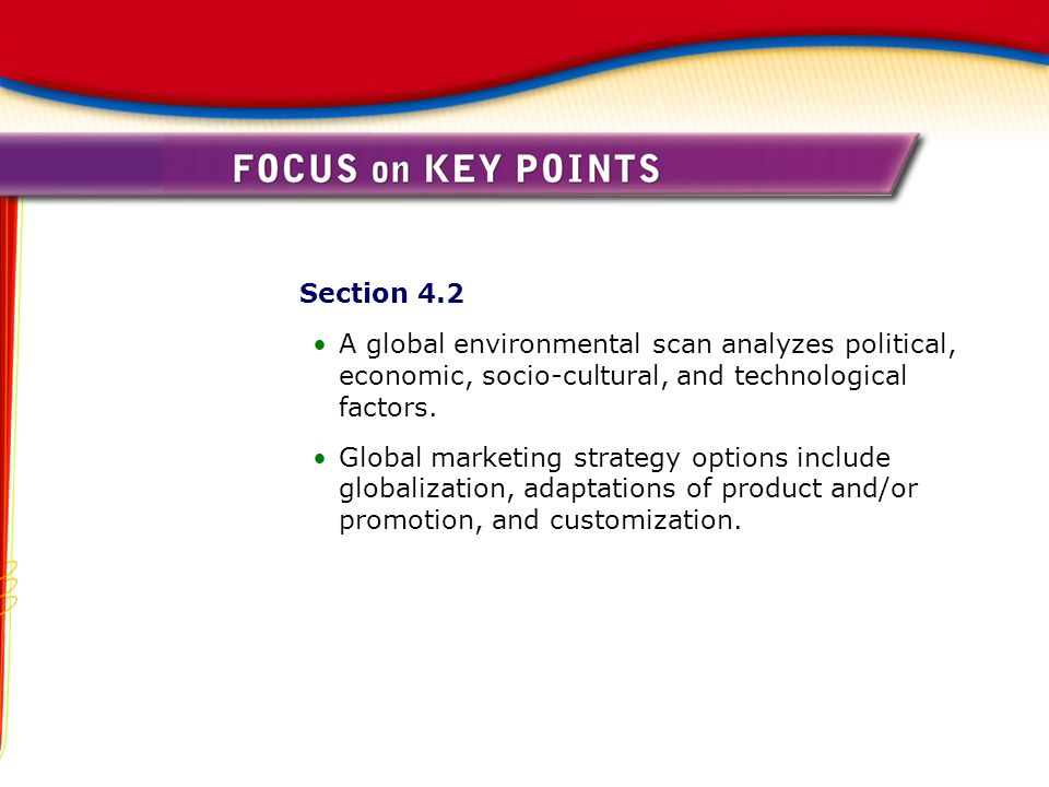 Section 4.2 A global environmental scan analyzes political, economic, socio-cultural, and technological factors.