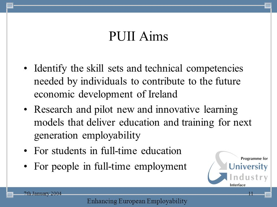 PUII Aims Identify the skill sets and technical competencies needed by individuals to contribute to the future economic development of Ireland.