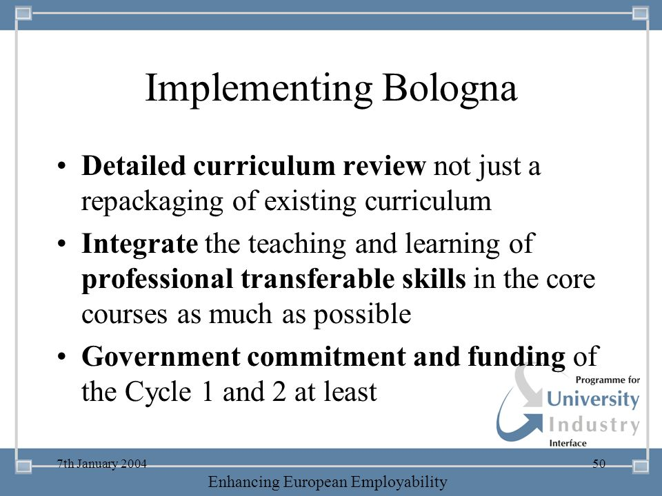 Implementing Bologna Detailed curriculum review not just a repackaging of existing curriculum.