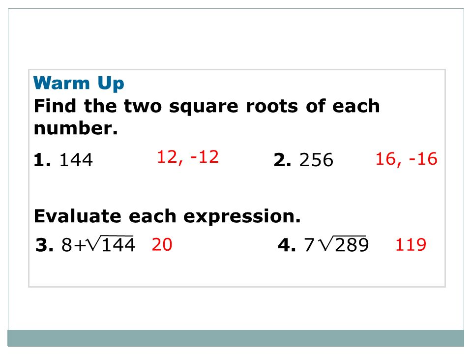 Find the two square roots of each number.