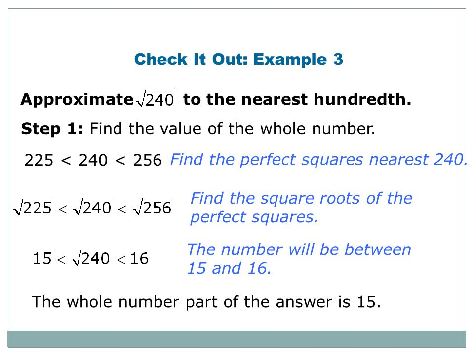 Check It Out: Example 3 Approximate to the nearest hundredth. Step 1: Find the value of the whole number.