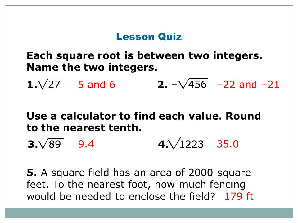 Each square root is between two integers. Name the two integers.